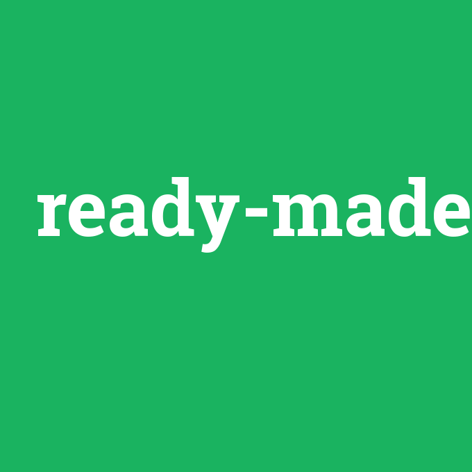ready-made, ready-made nedir ,ready-made ne demek